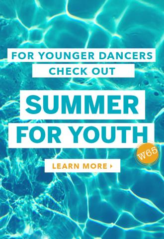 For younger dancers check out SUMMER FOR YOUTH